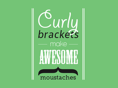 Curly brackets make awesome moustaches prince ink typography brackets curly brakets moustaches awesome