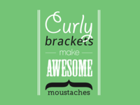 Curly brackets make awesome moustaches