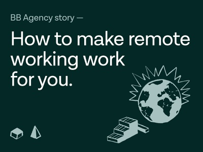 BB Agency story - How to make remote working work for you storytelling marketing brand strategy insights community design branding agency remote working user experience ux design ui design medium article story