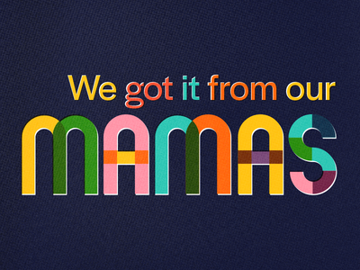 We Got It From Out Mamas