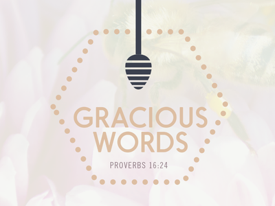 Gracious Words daily design verse soul heart honeycomb honey bees grace