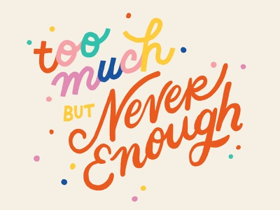 Too Much but Never Enough illustration hand lettering insecure fun typography type script color rainbow lettering