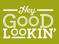 Hey good lookin!