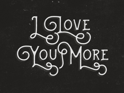 I Love You More lettering i love you love saying quote