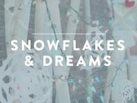 Snowflakes & Dreams