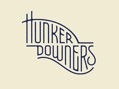Hunker Downers Type monoline type monoline texture ligature hand lettering lettering quarantine hunker down hunker