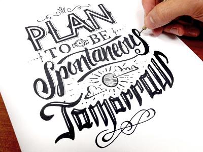 Plan to be Spontaneous Sketch plan spontaneous tomorrow sketch pen script type typography hand