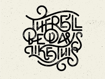 Days Like This days type typography ligatures script line sketch pencil doodle quote lyric
