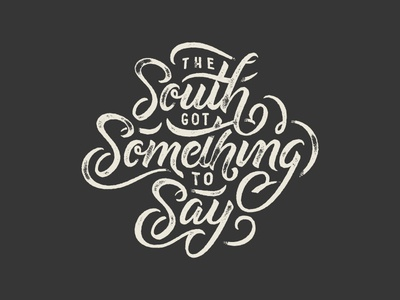The South got Something to Say brush pen outcast ligatures quote lettering typography type script say something south