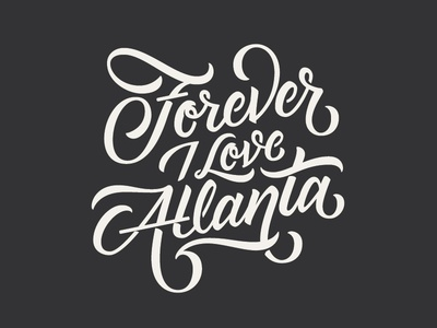 Forever I Love Atlanta script hand lettered lettering hand drawn lyric quote typography type love atlanta forever