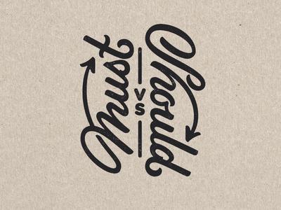 Should vs. Must vertical ligatures script tattoo typography type vs must should