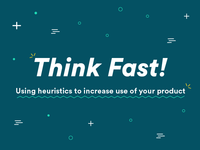 Think Fast! Using heuristics to increase use of your product