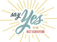 Say Yes to the Next Generation