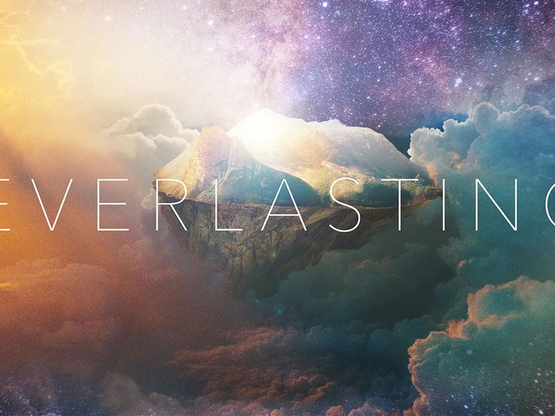 Everlasting 800x600 Crop eternity heaven sermon series church
