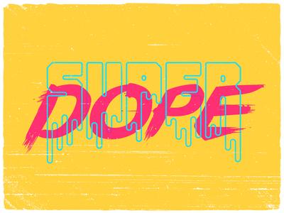 SUPER DOPE color drip super dope dope type