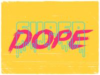 SUPER DOPE