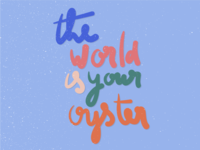 The world is your oyster!