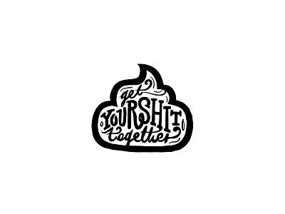 Get your shit together!  lettering together your get sticker illustration shit