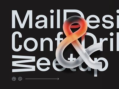 Mail Design Conference & Dribbble Meetup in black glay typography blender figma glass dribbble illustration concept art logo branding design digital art art direction