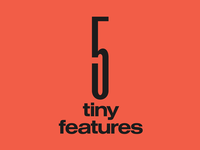 5 Tiny Features