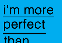 i'm more perfect than Helvetica. your iphone