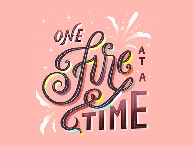 One Fire at a Time lauren hom homwork color warm words to live by script dimensional typography type calligraphy handlettering