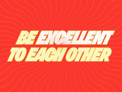 Be Excellent to Each Other covid-19 bill and ted typography
