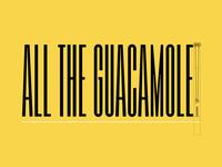 ALL THE GUACAMOLE!
