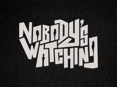 Nobodys Watching Artwork bands artwork album logo typography hand drawn type