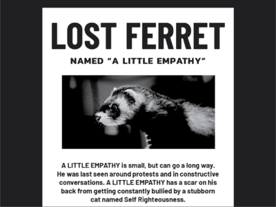 pets of protest: lost a little empathy complacency apathy white people rich neighborhood suburbs seattle ferret pet conversation understanding cops defund the police protest print poster empathy