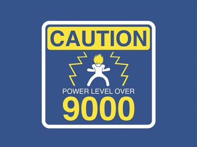 Caution Power Level Over 9000