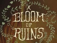 A Bloom Of Ruins