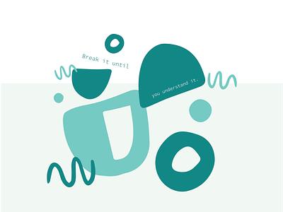 Break it until you understand it. illustration art organic illustration organic shapes understanding design illustration design art