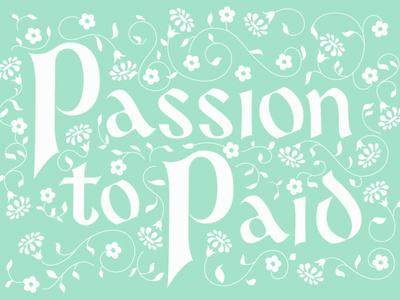 Passion to Paid floral blue design typogaphy type homwork lettering illustration