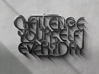 Challenge Yourself Everyday! creativity art everyday yourself challenge motivation illustration design metal wallart graphic design vector quote typography