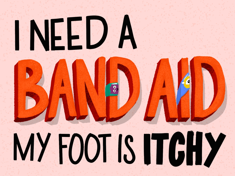 Bandaids and itchy feet lettering
