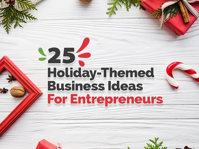 25 Holiday Themed Business Ideas For Entrepreneurs