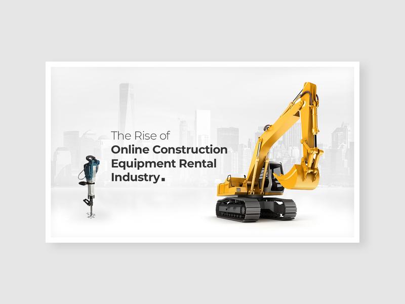Online Construction Equipment Rental Industry