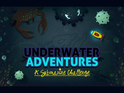 UNDERWATER ADVENTURES - A Submarine Challenge