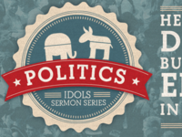 Politics - IDOLS Sermon Series