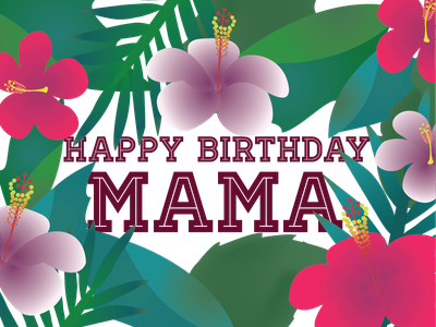 Happy Birthday Mama fern hibiscus illustration birthday mother