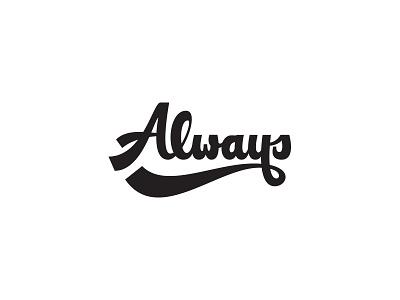Always lettering type always calligraphy script lettering