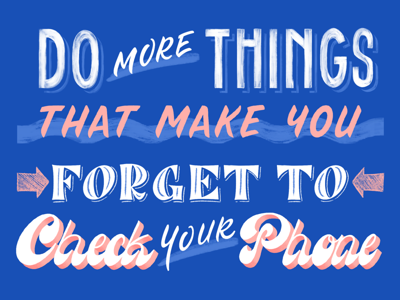 Do more things that make you forget to check your phone! procreate graphic design calligraphy typography illustration lettering