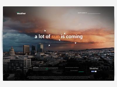 What? Weather - Web Application minimal app wip cloud sun design web ui ux weather what