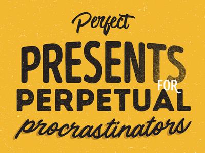 Perfect Presents presents perfect for perpetual procrastinators texture drop shadow