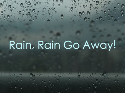 Rain, Rain Go Away! rain