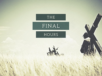 The Final Hours series art jesus easter sermon series church