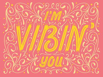 I'm Vibin' You Type modern filigree fancy scroll elegant ornamental lettering slang ornamentation embellishment flourishes hand lettering lettering