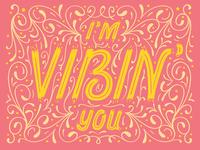 I'm Vibin' You Type
