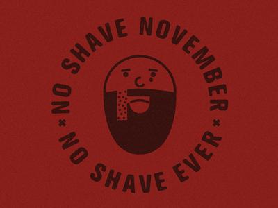 """""""No Shave November, No Shave Ever"""""""